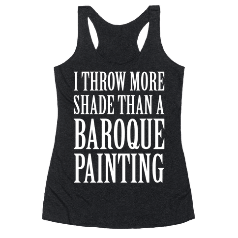 More Shade Than A Baroque Painting Racerback Tank Top