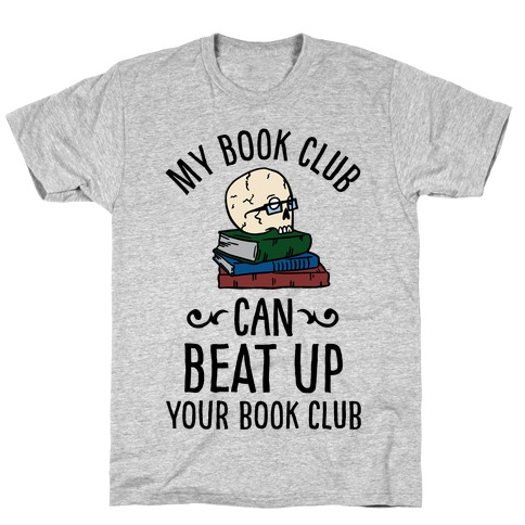 My Book Club Can Beat Up Your Book Club T-Shirt