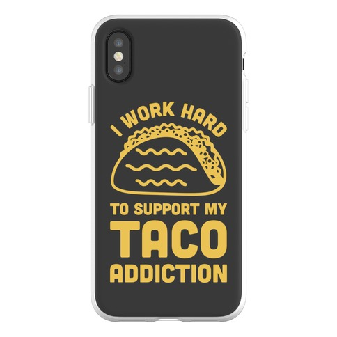 I Work Hard To Support My Taco Addiction Phone Flexi-Case