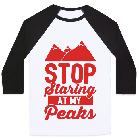 Stop Staring At My Peaks Baseball Tee