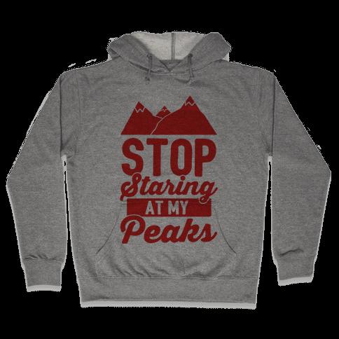 Stop Staring At My Peaks Hooded Sweatshirt