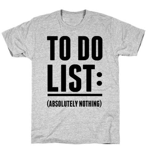 To Do List: (Absolutely Nothing) Mens T-Shirt
