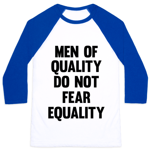 Men Of Quality Do Not Fear Equality Baseball Tee