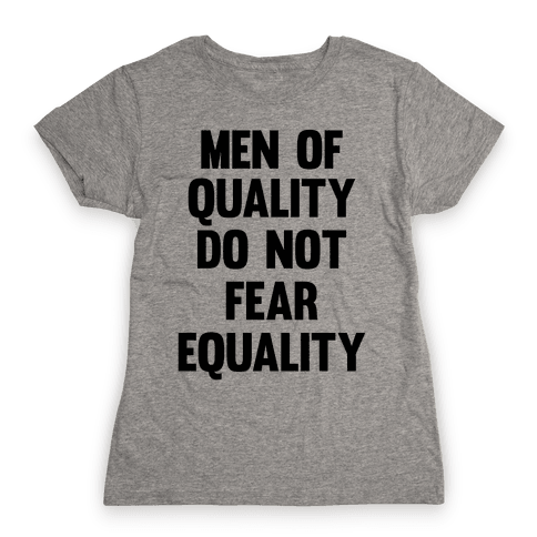 Men Of Quality Do Not Fear Equality Womens T-Shirt