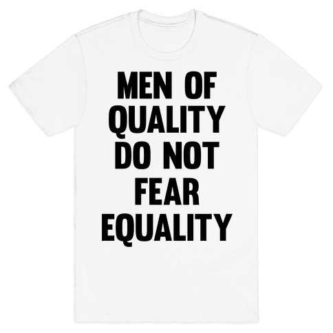 Men Of Quality Do Not Fear Equality Mens T-Shirt