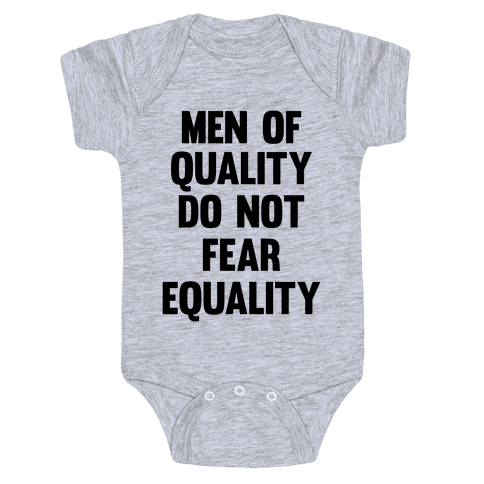 Men Of Quality Do Not Fear Equality Baby Onesy