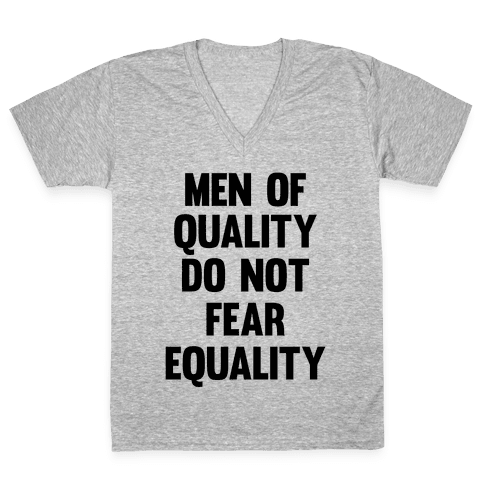 Men Of Quality Do Not Fear Equality V-Neck Tee Shirt