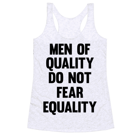 Men Of Quality Do Not Fear Equality Racerback Tank Top