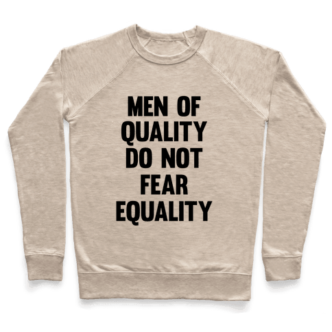 Men Of Quality Do Not Fear Equality Pullover