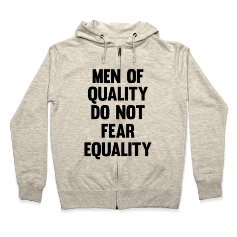Men Of Quality Do Not Fear Equality Zip Hoodie