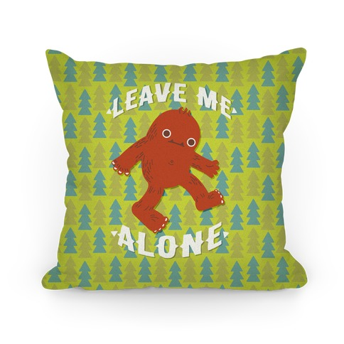 Leave Me Alone Bigfoot Pillow