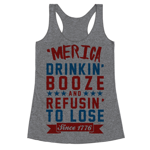 'Merica: Drinkin' Booze And Refusin' To Lose Since 1776 Racerback Tank Top