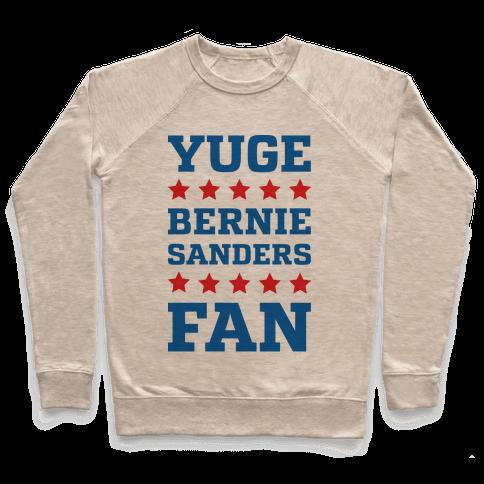 Yuge Bernie Sanders Fan Pullover
