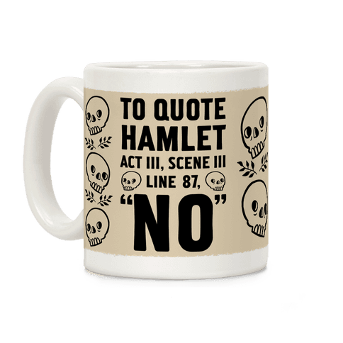 "To Quote Hamlet Act III, Scene iii Line 87,""No"" Coffee Mug"