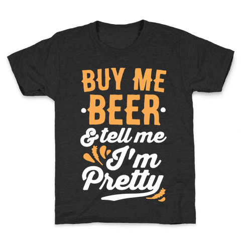 Buy Me Beer and Tell Me I'm Pretty Kids T-Shirt