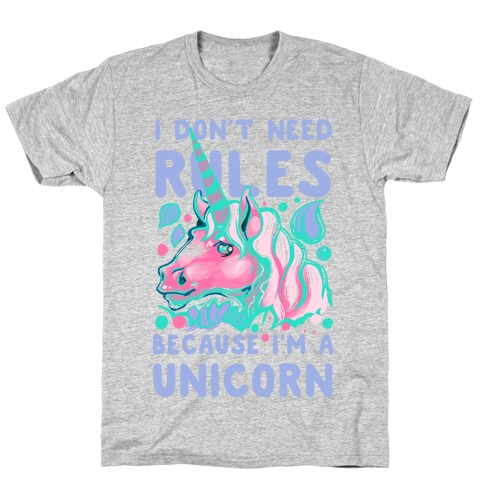 I Don't Need Rules Because I Am a Unicorn T-Shirt