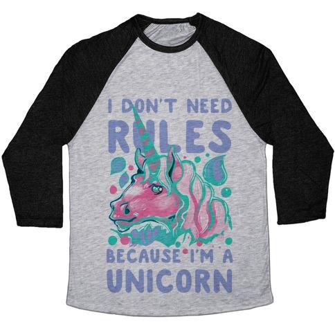 I Don't Need Rules Because I Am a Unicorn Baseball Tee