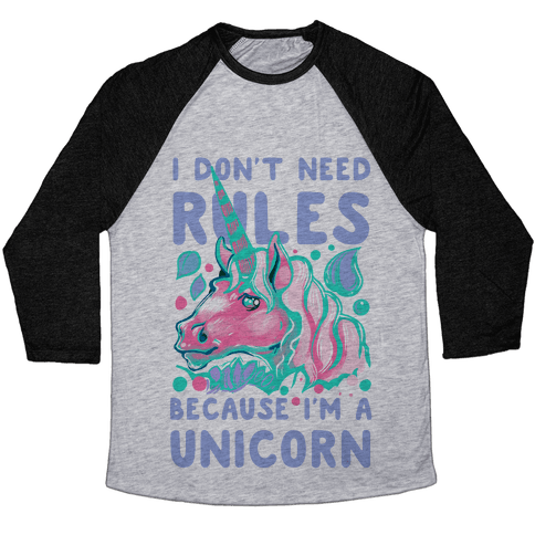 I Don't Need Rules Because I Am a Unicorn Baseball Tee
