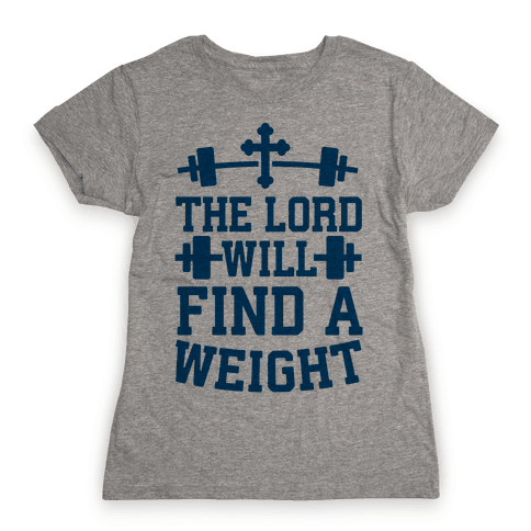 The Lord Will Find A Weight Womens T-Shirt