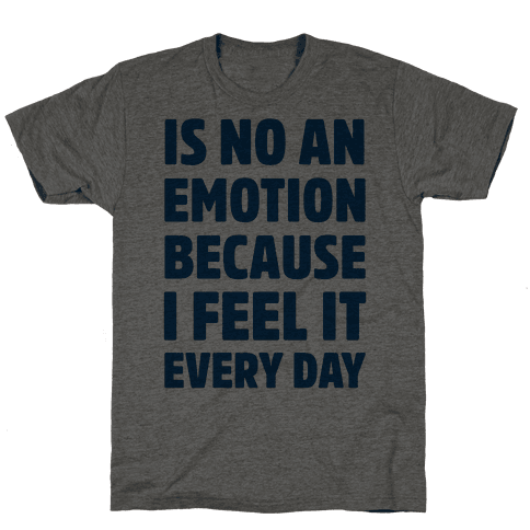 Is No An Emotion Because I Feel It Every Day