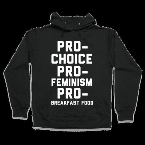 Pro-Choice Pro-Feminism Pro-Breakfast Food Hooded Sweatshirt