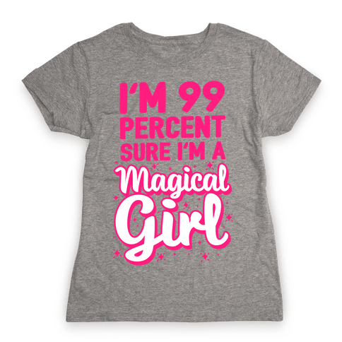 I'm 99 Percent Sure I'm a Magical Girl Womens T-Shirt