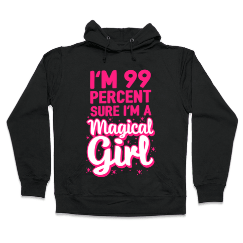 I'm 99 Percent Sure I'm a Magical Girl Hooded Sweatshirt