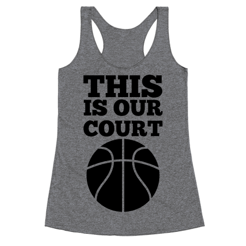 This Is Our Court (Basketball) Racerback Tank Top