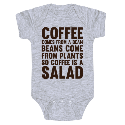 Coffee Comes From A Bean, Beans Come From Plants So Coffee Is A Salad Baby Onesy