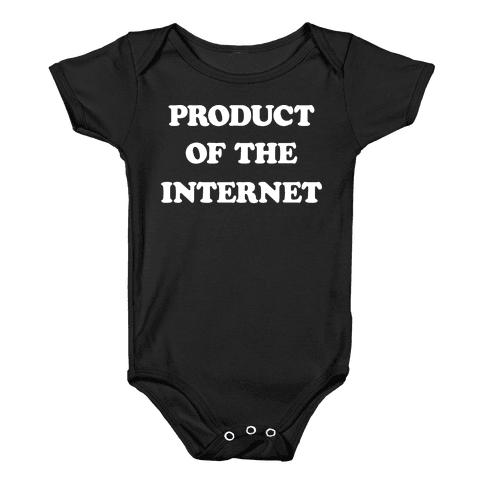 Product Of The Internet Baby Onesy