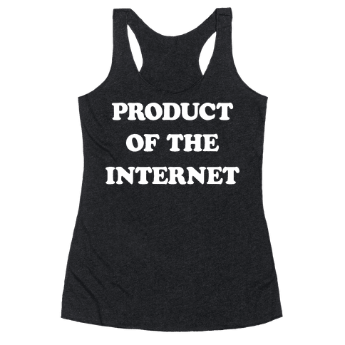 Product Of The Internet Racerback Tank Top