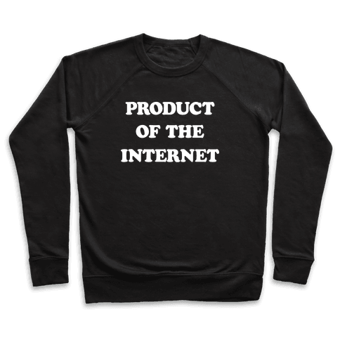 Product Of The Internet Pullover