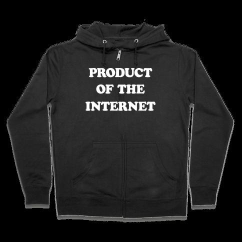 Product Of The Internet Zip Hoodie