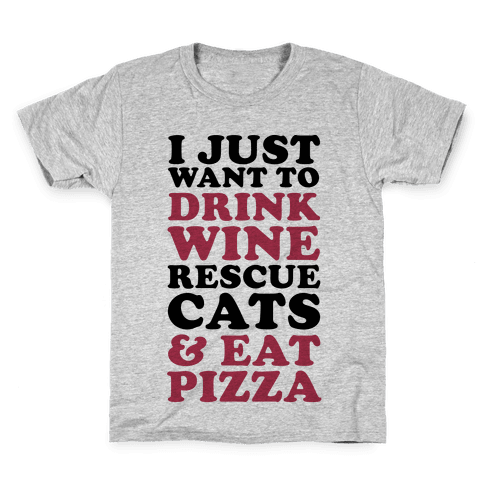 I Just Want to Drink Wine Rescue Cats & Eat Pizza Kids T-Shirt