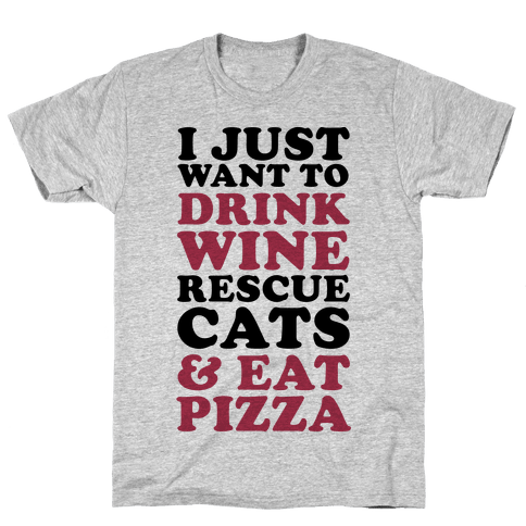I Just Want to Drink Wine Rescue Cats & Eat Pizza Mens T-Shirt