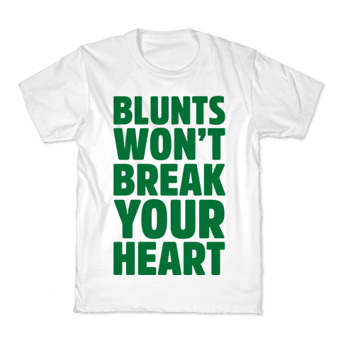 Blunts Won't Break Your Heart Kids T-Shirt