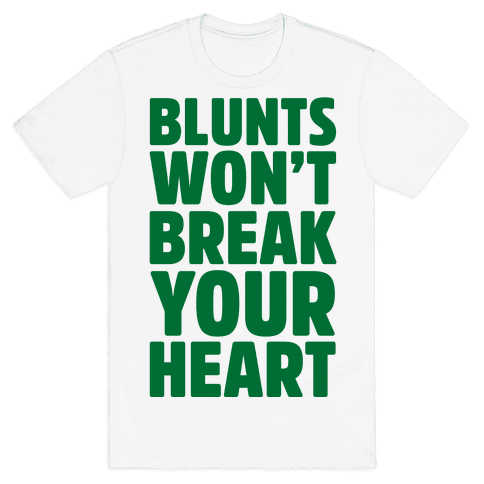 Blunts Won't Break Your Heart Mens T-Shirt