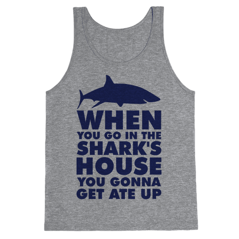 When You Go in the Shark's House Tank Top