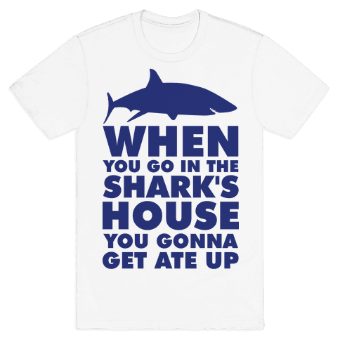 When You Go in the Shark's House Mens T-Shirt