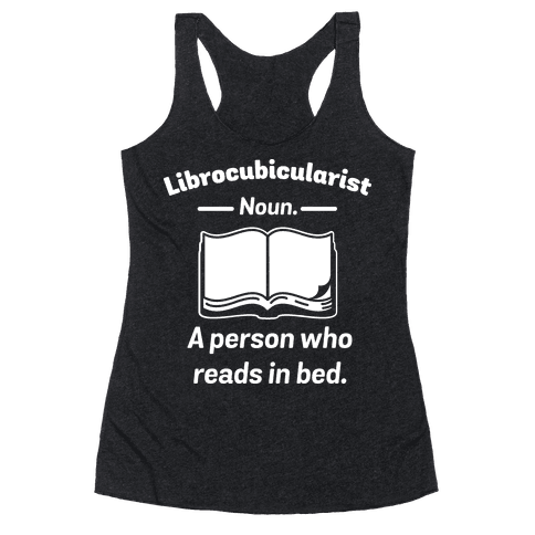 Librocubicularist - a Person Who Reads in Bed Racerback Tank Top