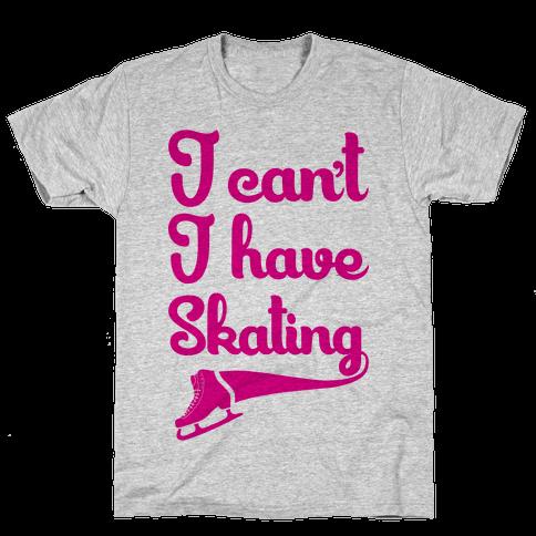 I Can't I Have Skating Mens T-Shirt