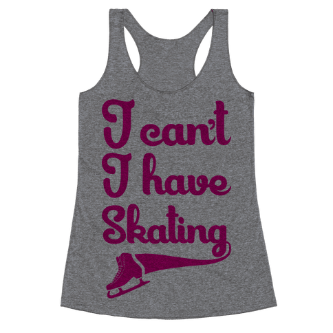 I Can't I Have Skating Racerback Tank Top