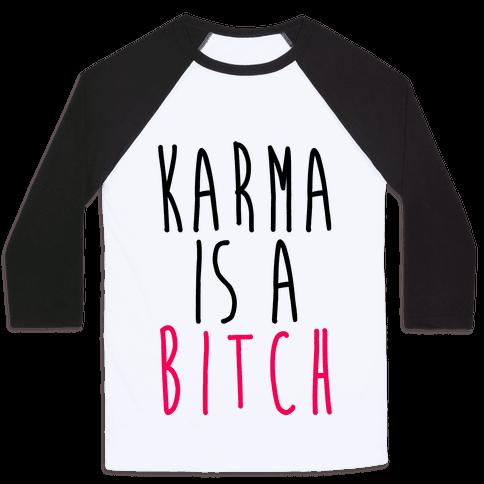 Karma Is A Bitch Baseball Tee
