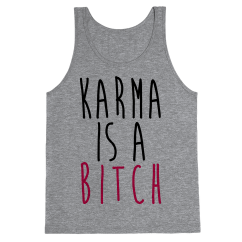 Karma Is A Bitch Tank Top