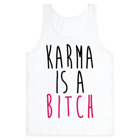 Karma Is A Bitch Tank Top