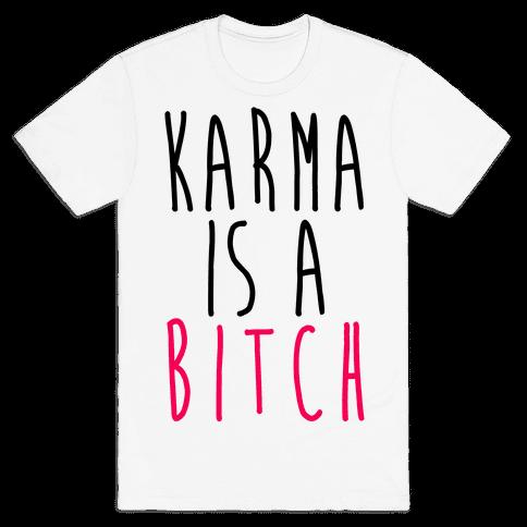 Karma Is A Bitch Mens T-Shirt