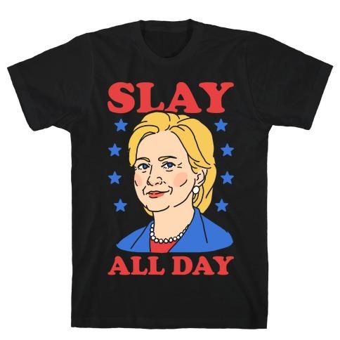 Hillary Clinton: Slay All Day T-Shirt