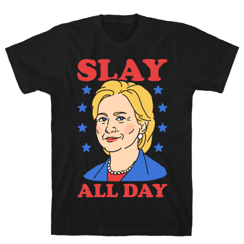 Hillary Clinton: Slay All Day Mens T-Shirt