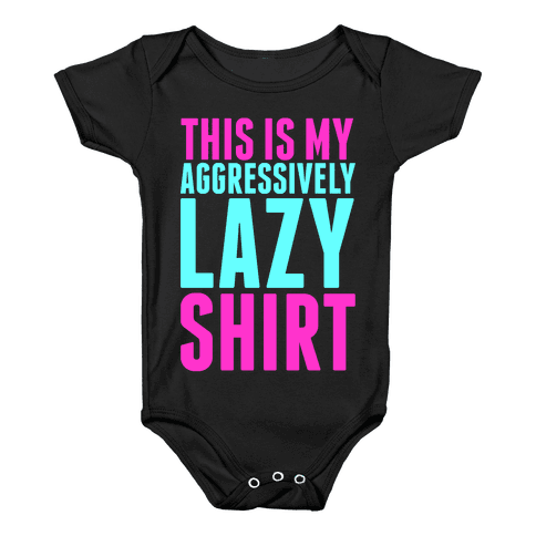 Aggressively Lazy Baby Onesy