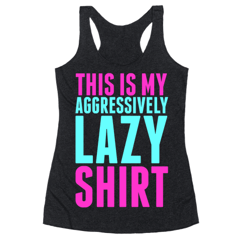 Aggressively Lazy Racerback Tank Top